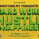 Business Tips: Clarifying My Thoughts on Hard Work, Hustle, and Happiness | Gary Vaynerchuk Original Film