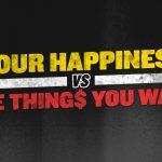 Business Tips: Your Happiness Versus The Things You Want