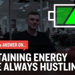 Business Tips: Maintaining Energy While Always Hustling