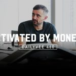 Business Tips: Why Being Motivated by Money Is the Wrong Motivation | DailyVee 460