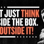 Business Tips: Don't Just Think Outside the Box. Live Outside It!