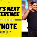 Business Tips: What's Next Conference Gary Vaynerchuk Keynote | Belgium 2017